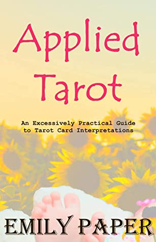Book Review:  An Excessively Practical Guide to Tarot Card Interpretations (Applied Divination) by Emily Paper